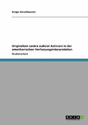 Originalism contra Judicial Activism in der amerikanischen Verfassungsinterpretation (German Edition), Kerschbaumer, Gregor