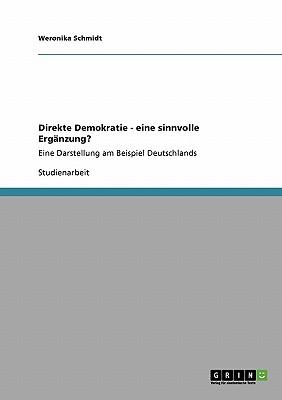 Direkte Demokratie - eine sinnvolle Erg�nzung? (German Edition), Schmidt, Weronika