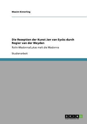 Die Rezeption der Kunst Jan van Eycks  durch Rogier van der Weyden (German Edition), Kimerling, Maxim
