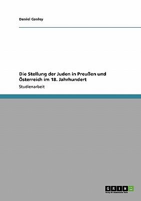 Die Stellung der Juden in Preu�en und �sterreich im 18. Jahrhundert (German Edition), Conley, Daniel