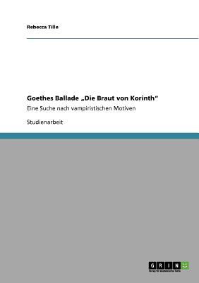 """Goethes Ballade """"Die Braut von Korinth"""" (German Edition), Tille, Rebecca"""