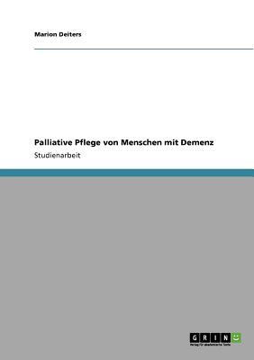 Palliative Pflege von Menschen mit Demenz (German Edition), Deiters, Marion