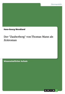 """Der """"Zauberberg"""" Von Thomas Mann ALS Zeitroman (German Edition), Wendland, Hans-Georg"""