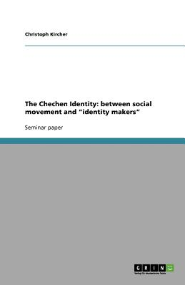 """The Chechen Identity: between social movement and """"identity makers"""", Kircher, Christoph"""