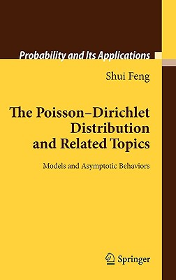The Poisson-Dirichlet Distribution and Related Topics: Models and Asymptotic Behaviors (Probability and Its Applications), Feng, Shui
