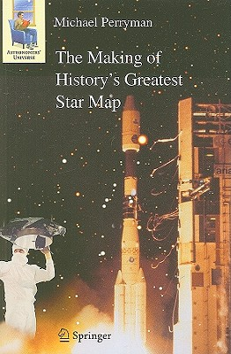 The Making of History's Greatest Star Map (Astronomers' Universe), Perryman, Michael