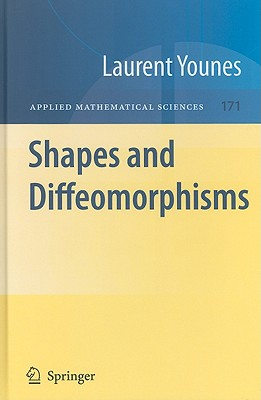 Shapes and Diffeomorphisms (Applied Mathematical Sciences, Vol. 171), Younes, Laurent