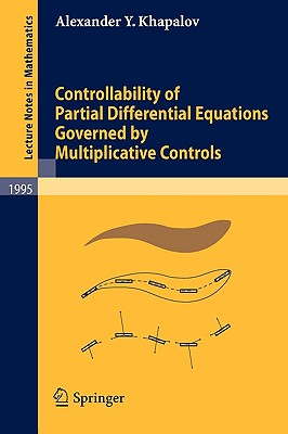 Controllability of Partial Differential Equations Governed by Multiplicative Controls (Lecture Notes in Mathematics), Khapalov, Alexander Y.