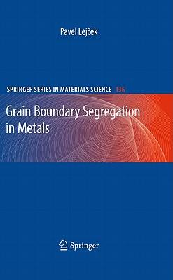 Grain Boundary Segregation in Metals (Springer Series in Materials Science), Lejcek, Pavel