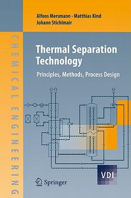 Thermal Separation Technology: Principles, Methods, Process Design (VDI-Buch), Mersmann, Alfons; Kind, Matthias; Stichlmair, Johann