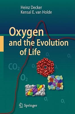 Oxygen and the Evolution of Life, Decker, Heinz; van Holde, Kensal E