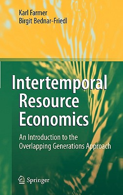 Intertemporal Resource Economics: An Introduction to the Overlapping Generations Approach, Farmer, Karl; Bednar-Friedl, Birgit