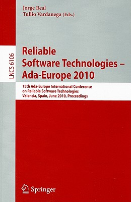 Reliable Software Technologies - Ada-Europe 2010: 15th Ada-Europe International Conference on Reliabel Software Technologies, Valencia, Spain, June ... (Lecture Notes in Computer Science)