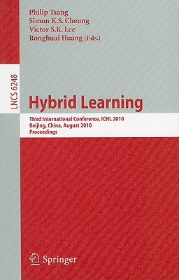 Hybrid Learning: Third International Conference, ICHL 2010, Beijing, China, August 16-18, 2010, Proceedings (Lecture Notes in Computer Science)