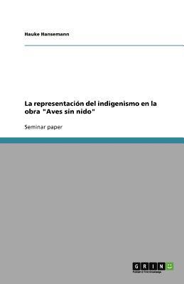 "La representaci�n del indigenismo en la obra ""Aves sin nido"" (Spanish Edition), Hansemann, Hauke"