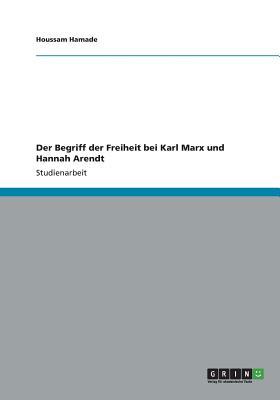 Der Begriff der Freiheit bei Karl Marx und Hannah Arendt (German Edition), Hamade, H.