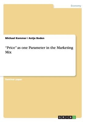 """Price"" as one Parameter in the Marketing Mix, Kemmer, Michael; Boden, Antje"