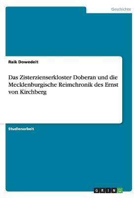 Das Zisterzienserkloster Doberan Und Die Mecklenburgische Reimchronik Des Ernst Von Kirchberg (German Edition), Dowedeit, Raik