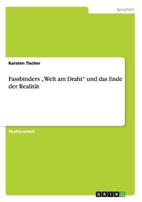 Fassbinders Welt Am Draht Und Das Ende Der Realitat (German Edition), Tischer, Karsten