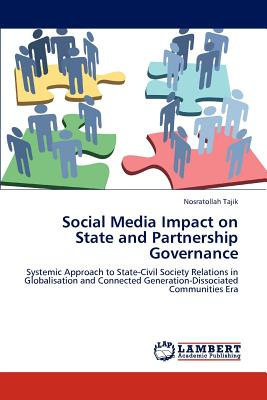 Social Media Impact on State and Partnership Governance: Systemic Approach to State-Civil Society Relations in Globalisation and Connected Generation-Dissociated Communities Era, Tajik, Nosratollah