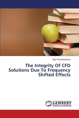 The Integrity Of CFD Solutions Due To Frequency Shifted Effects, Roychowdhury, Ajoy