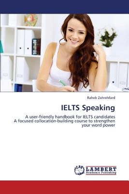 IELTS Speaking: A user-friendly handbook for IELTS candidates  A focused collocation-building course to strengthen your word power, Zohrehfard, Raheb
