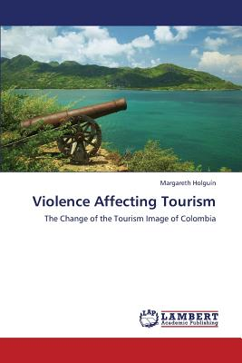 Violence Affecting Tourism: The Change of the Tourism Image of Colombia, Holgu�n, Margareth
