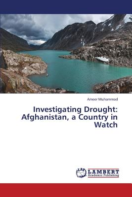 Investigating Drought: Afghanistan, a Country in Watch, Muhammad, Ameer