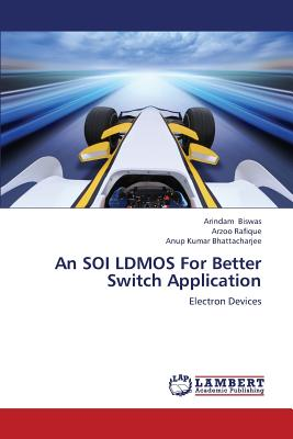 An SOI LDMOS For Better Switch Application: Electron Devices, Biswas, Arindam; Rafique, Arzoo; Bhattacharjee, Anup Kumar