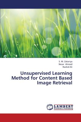 Unsupervised Learning Method for Content Based Image Retrieval, Zakariya, S. M.; Ahmad, Nesar; Ali, Rashid