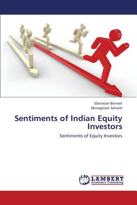 Sentiments of Indian Equity Investors: Sentiments of Equity Investors, Bennet, Ebenezer; Selvam, Murugesan