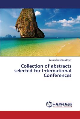 Collection of abstracts selected for International Conferences, Mukhopadhyay, SUGATA