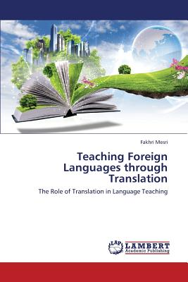 Teaching Foreign Languages through Translation: The Role of Translation in Language Teaching, Mesri, Fakhri