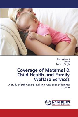 Coverage of Maternal & Child Health and Family Welfare Services: A study at Sub Centre level in a rural area of Jammu In India, Sahni, Bhavna; Jamwal, D. S.; Singh, Tarunvir