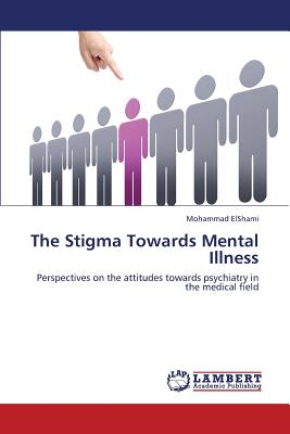 The Stigma Towards Mental Illness: Perspectives on the attitudes towards psychiatry in the medical field, ElShami, Mohammad