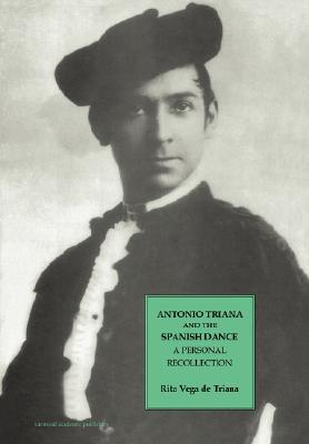 Image for Antonio Triana and the Spanish Dance: A Personal Recollection (Choreography and Dance Studies Series)