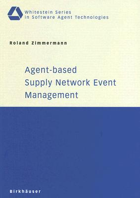 Image for Agent-based Supply Network Event Management (Whitestein Series in Software Agent Technologies and Autonomic Computing)