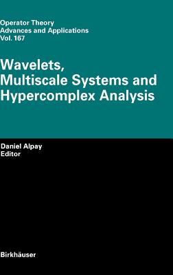 Wavelets, Multiscale Systems and Hypercomplex Analysis (Operator Theory: Advances and Applications)