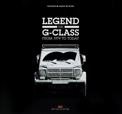 Legend The G - Class: From 1979 to Today, Bolsinger, Markus; Lengert, Axel; Peters, Wolfgang