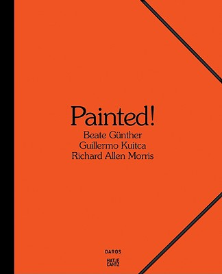 Image for Painted! Beate Günther, Richard Allen Morris, Guillermo Kuitca