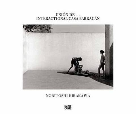 Image for Noritoshi Hirakawa: Unión de...Interactional Casa Barragán