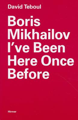 Image for Boris Mikhailov: I�ve Been Here Once Before
