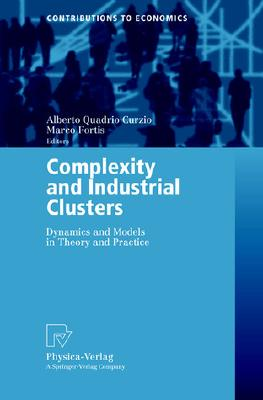 Image for Complexity and Industrial Clusters: Dynamics and Models in Theory and Practice (Contributions to Economics)