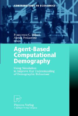 Agent-Based Computational Demography: Using Simulation to Improve Our Understanding of Demographic Behaviour (Contributions to Economics)