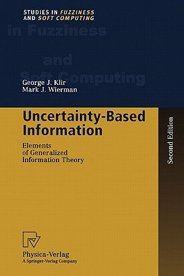 Image for Uncertainty-Based Information: Elements of Generalized Information Theory (Studies in Fuzziness and Soft Computing)