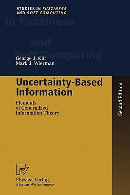 Uncertainty-Based Information: Elements of Generalized Information Theory (Studies in Fuzziness and Soft Computing), Klir, George J.; Wierman, Mark J.
