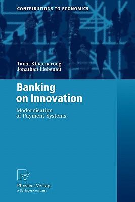 Banking on Innovation: Modernisation of Payment Systems (Contributions to Economics), Khiaonarong, Tanai; Liebena, Jonathan