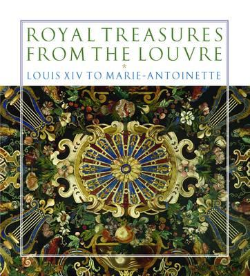 Image for Royal Treasures from the Louvre: Louis XIV to Marie-Antoinette