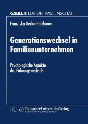 Generationswechsel in Familienunternehmen: Psychologische Aspekte des F�hrungswechsels (German Edition)