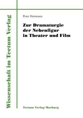 Zur Dramaturgie der Nebenfigur in Theater und Film (Wissenschaft Im Tectum Verlag) (German Edition), Hartmann, Peter